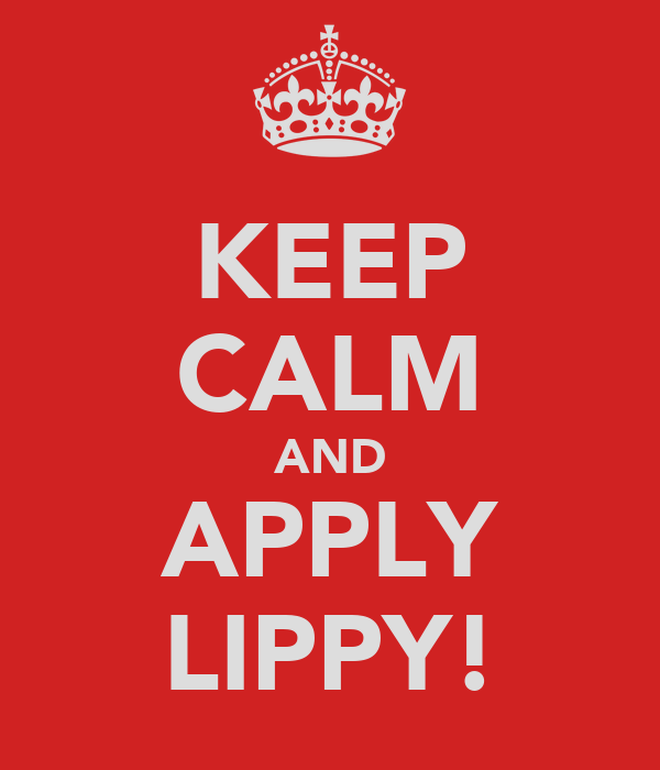 KEEP CALM AND APPLY LIPPY!