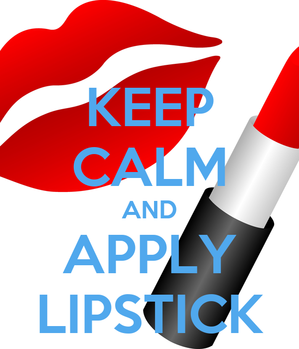 KEEP CALM AND APPLY LIPSTICK
