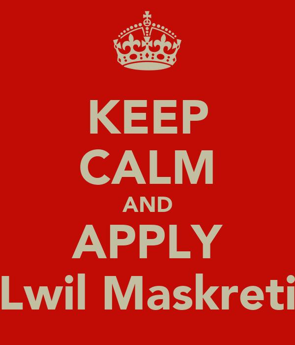 KEEP CALM AND APPLY Lwil Maskreti