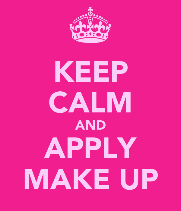 KEEP CALM AND APPLY MAKE UP