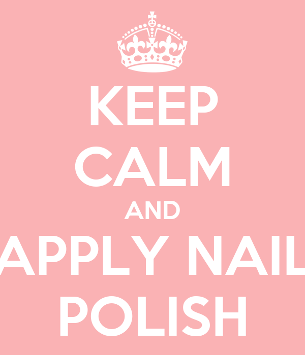 KEEP CALM AND APPLY NAIL POLISH