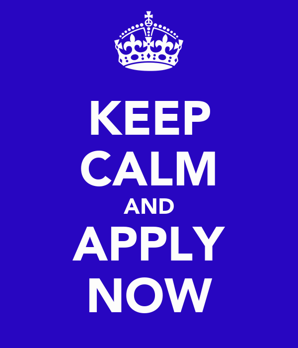 KEEP CALM AND APPLY NOW