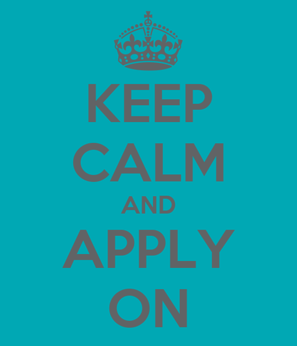 KEEP CALM AND APPLY ON