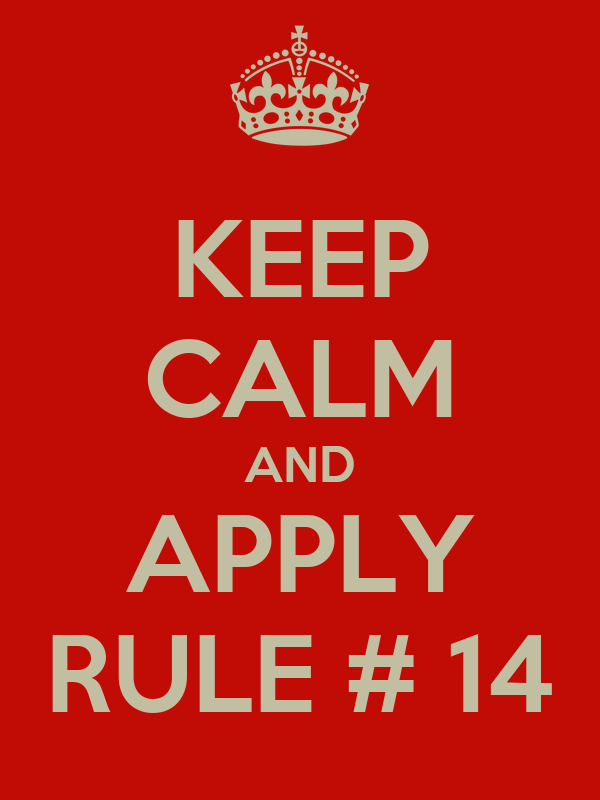KEEP CALM AND APPLY RULE # 14