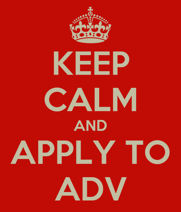KEEP CALM AND APPLY TO ADV