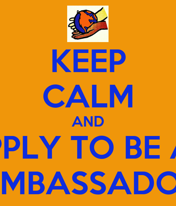 KEEP CALM AND APPLY TO BE AN AMBASSADOR