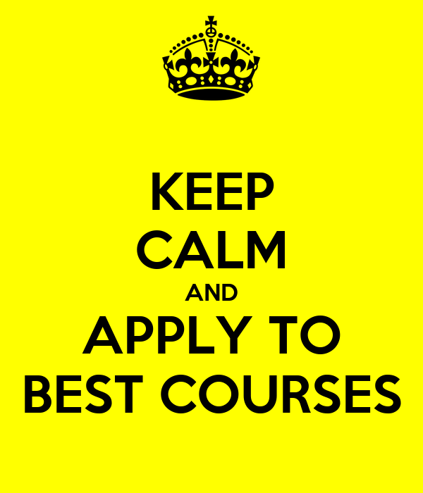 KEEP CALM AND APPLY TO BEST COURSES
