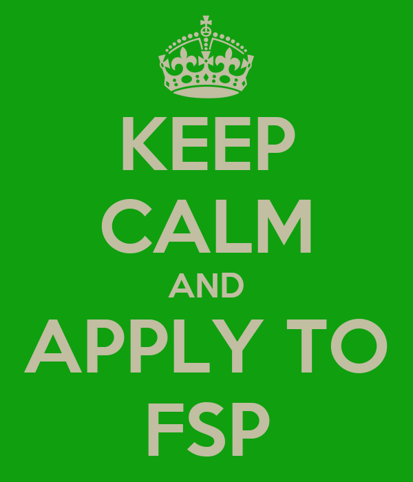 KEEP CALM AND APPLY TO FSP