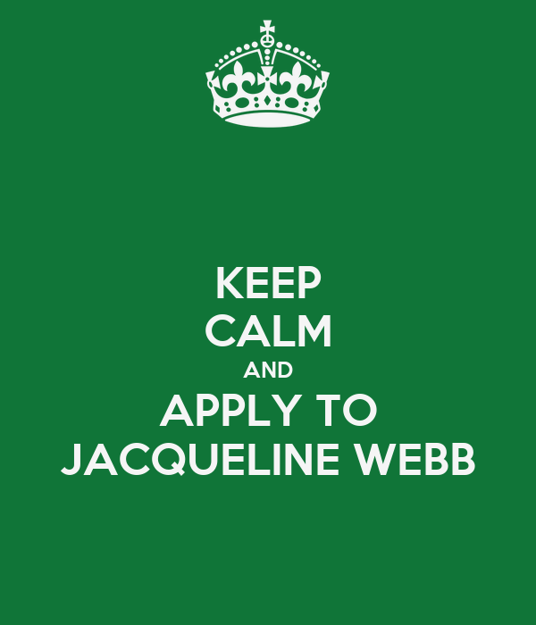 KEEP CALM AND APPLY TO JACQUELINE WEBB