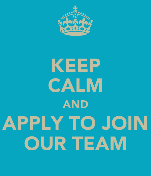 KEEP CALM AND APPLY TO JOIN OUR TEAM