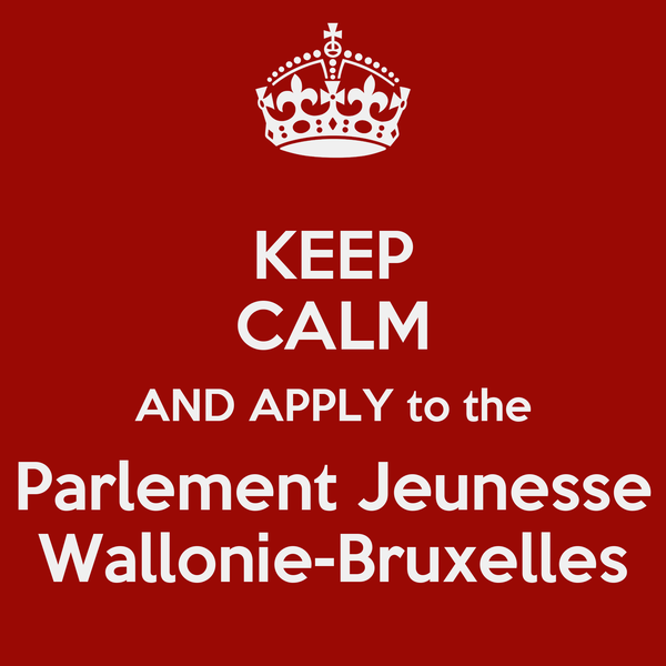 KEEP CALM AND APPLY to the Parlement Jeunesse Wallonie-Bruxelles