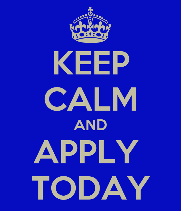 KEEP CALM AND APPLY  TODAY