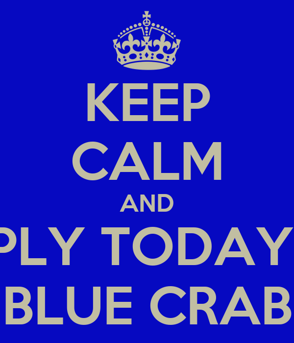 KEEP CALM AND APPLY TODAY AT BLUE CRAB
