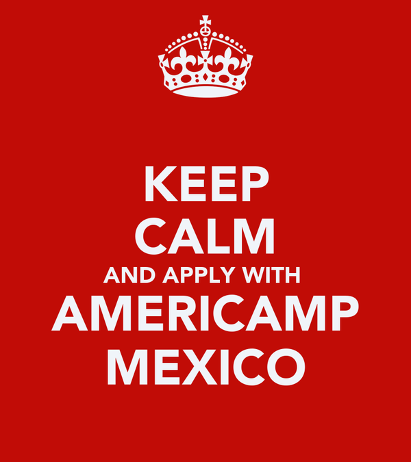 KEEP CALM AND APPLY WITH  AMERICAMP MEXICO
