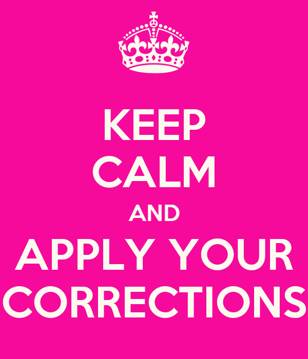 KEEP CALM AND APPLY YOUR CORRECTIONS