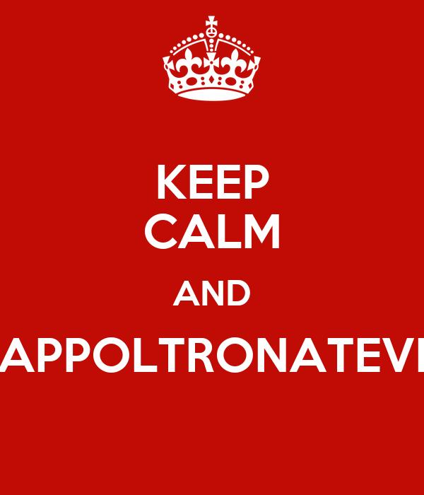 KEEP CALM AND APPOLTRONATEVI