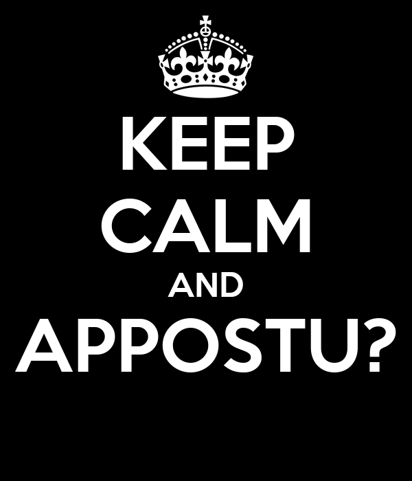 KEEP CALM AND APPOSTU?
