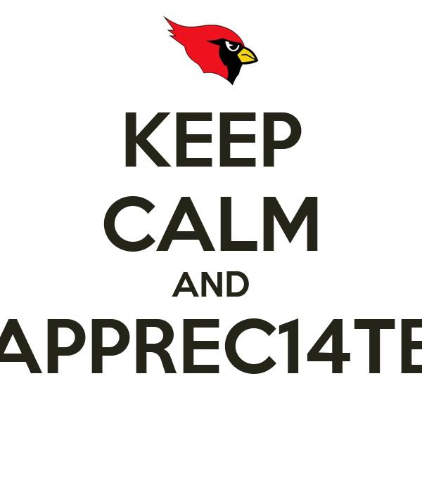 KEEP CALM AND APPREC14TE