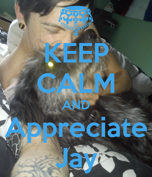 KEEP CALM AND Appreciate Jay