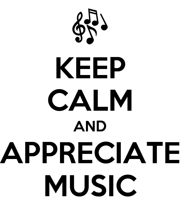 KEEP CALM AND APPRECIATE MUSIC