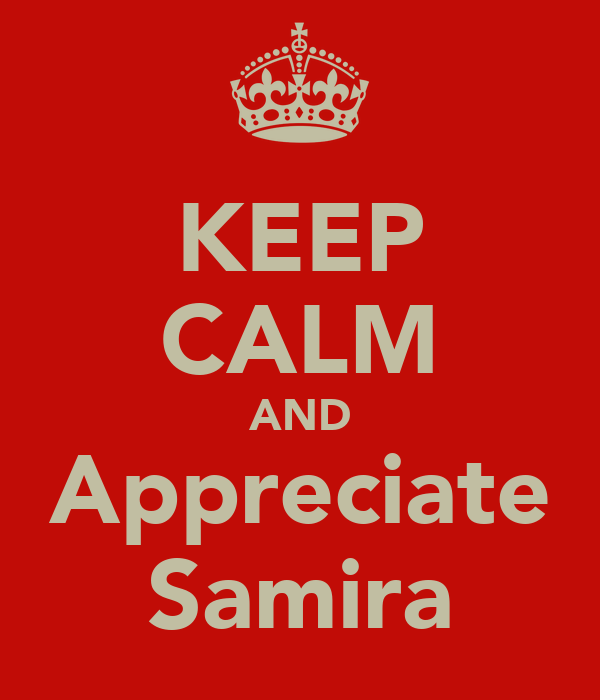 KEEP CALM AND Appreciate Samira