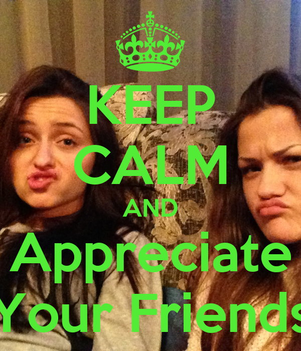 KEEP CALM AND Appreciate Your Friends
