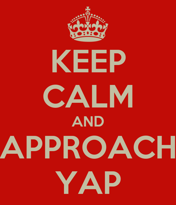 KEEP CALM AND APPROACH YAP