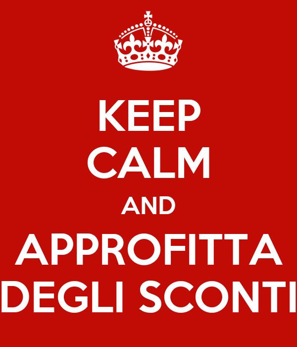 KEEP CALM AND APPROFITTA DEGLI SCONTI