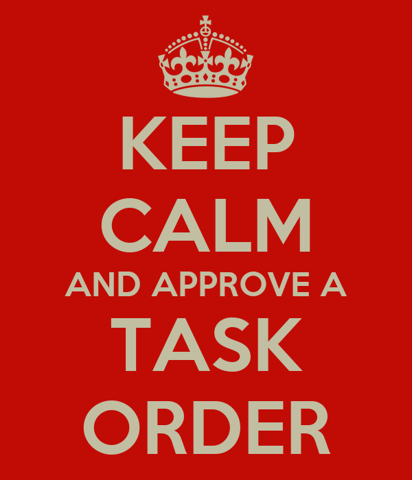 KEEP CALM AND APPROVE A TASK ORDER