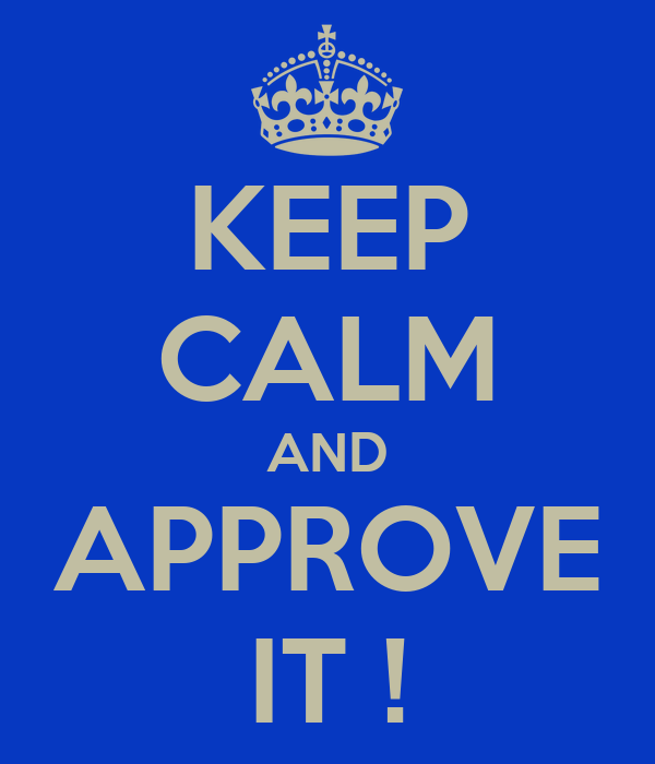 KEEP CALM AND APPROVE IT !