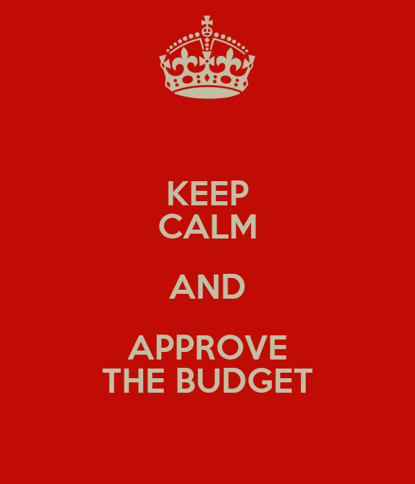 KEEP CALM AND APPROVE THE BUDGET