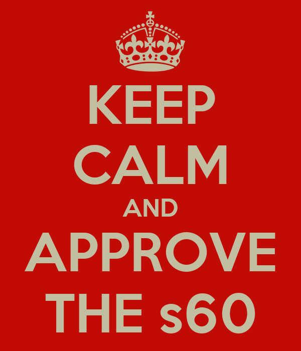KEEP CALM AND APPROVE THE s60