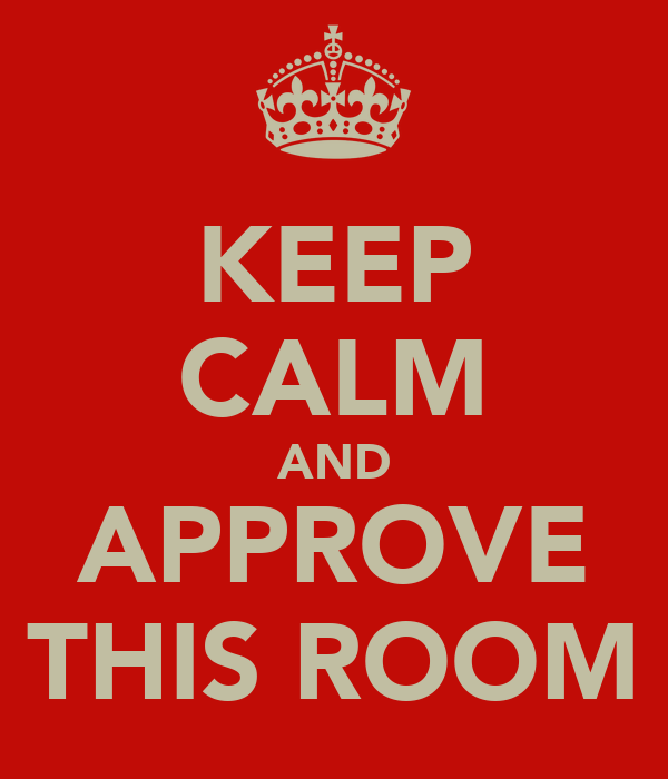 KEEP CALM AND APPROVE THIS ROOM
