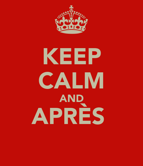 KEEP CALM AND APRÈS
