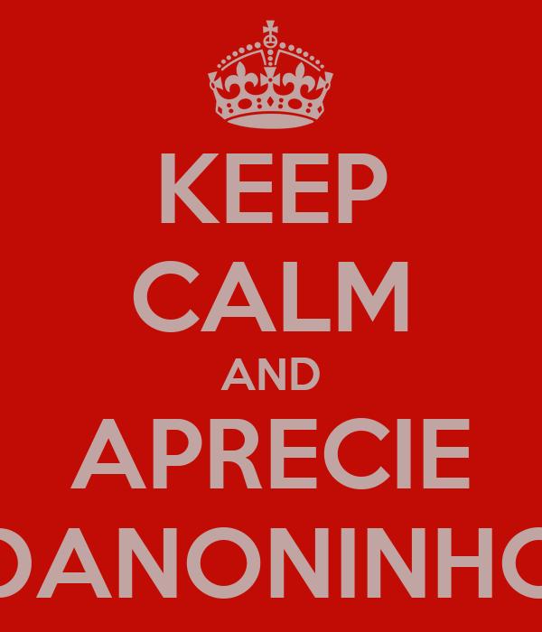 KEEP CALM AND APRECIE DANONINHO