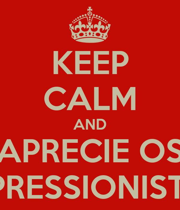 KEEP CALM AND APRECIE OS IMPRESSIONISTAS