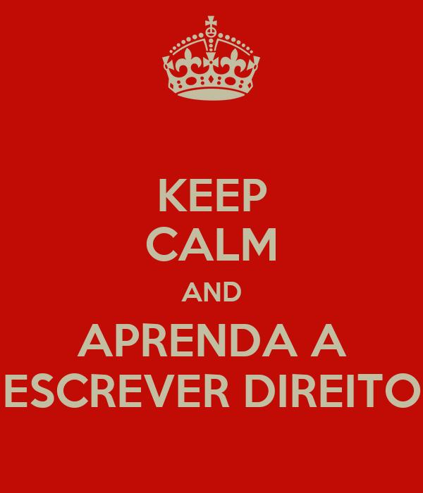KEEP CALM AND APRENDA A ESCREVER DIREITO