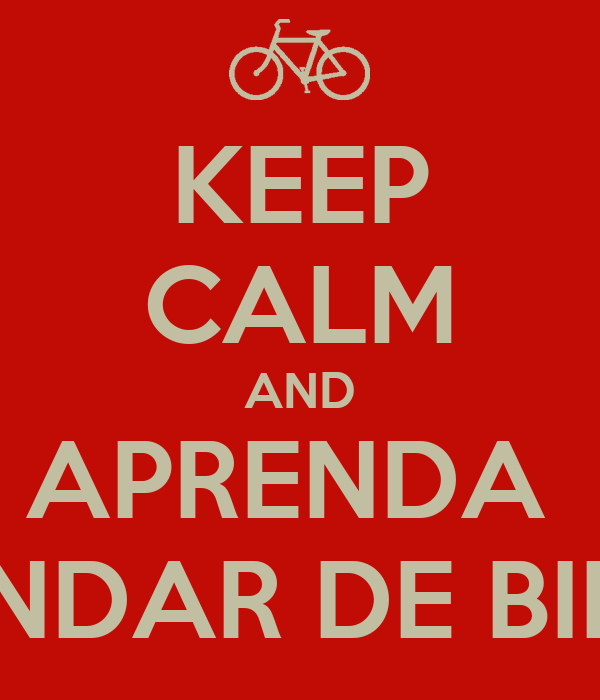KEEP CALM AND APRENDA  ANDAR DE BIKE