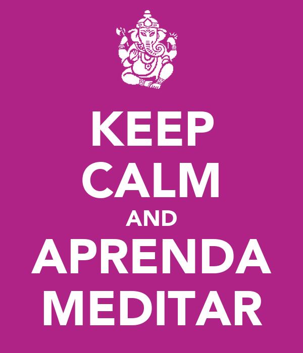 KEEP CALM AND APRENDA MEDITAR