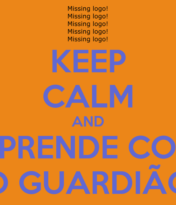 KEEP CALM AND APRENDE COM O GUARDIÃO