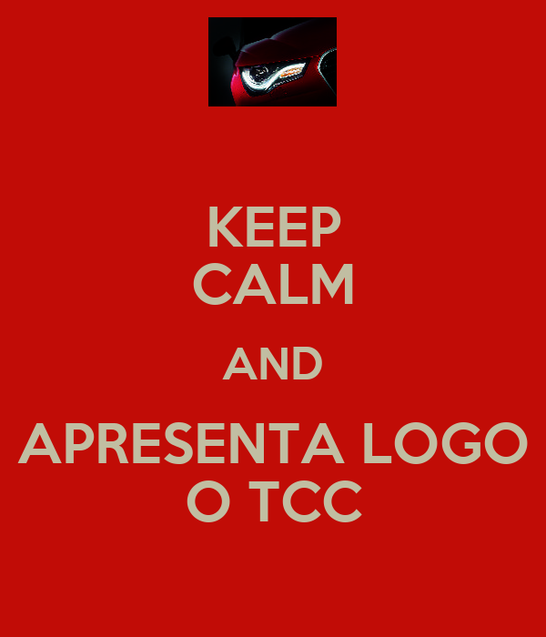 KEEP CALM AND APRESENTA LOGO O TCC