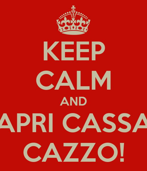 KEEP CALM AND APRI CASSA CAZZO!