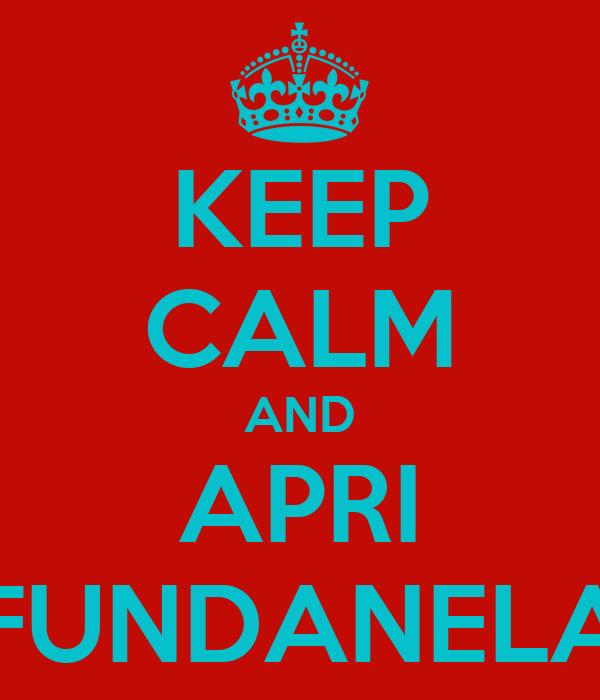 KEEP CALM AND APRI FUNDANELA