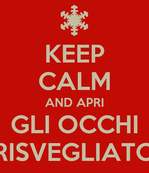 KEEP CALM AND APRI GLI OCCHI RISVEGLIATO
