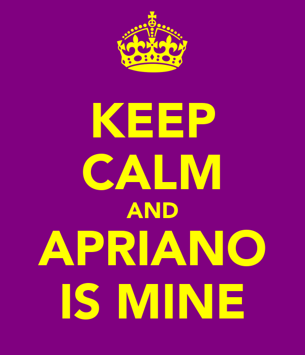 KEEP CALM AND APRIANO IS MINE