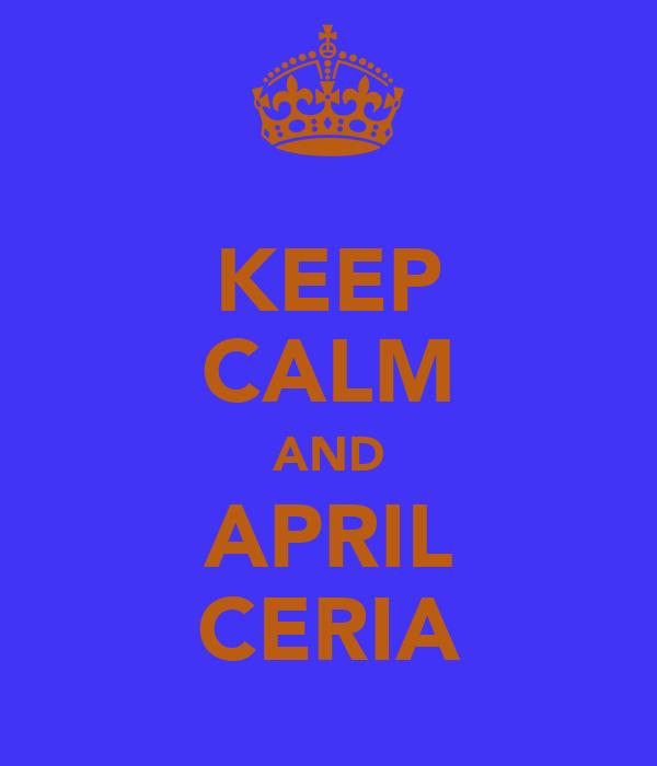 KEEP CALM AND APRIL CERIA