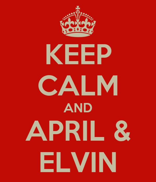KEEP CALM AND APRIL & ELVIN