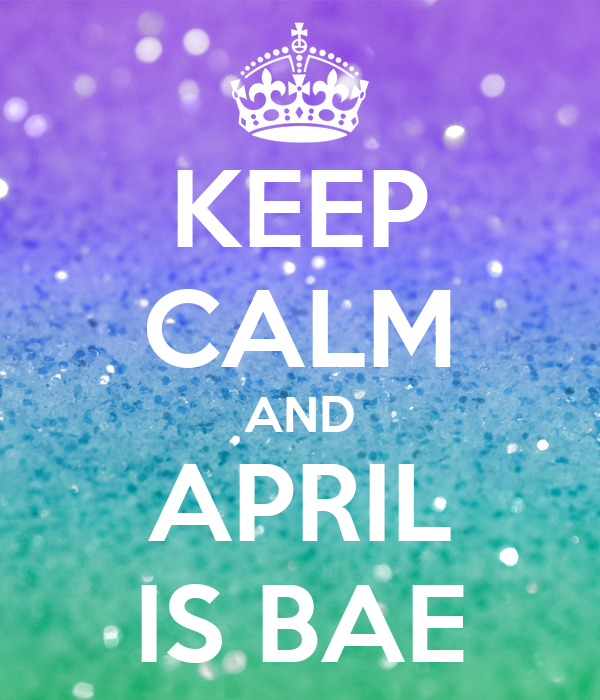 KEEP CALM AND APRIL IS BAE