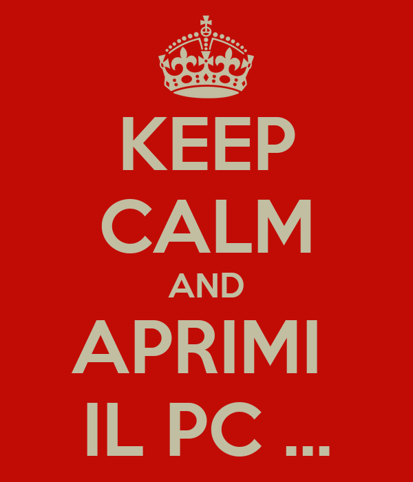 KEEP CALM AND APRIMI  IL PC ...