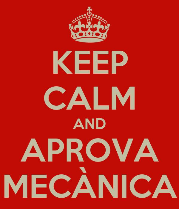KEEP CALM AND APROVA MECÀNICA